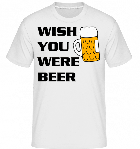 Wish You Were Beer - Shirtinator Männer T-Shirt - Weiß - Vorn