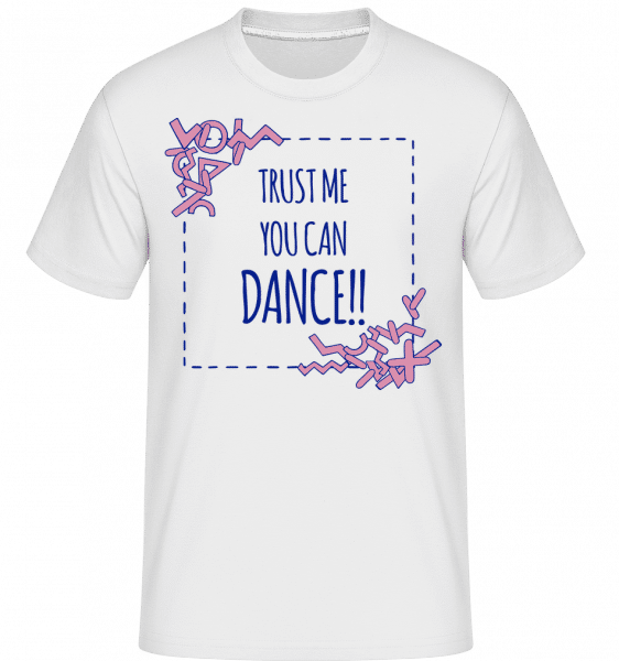 Trust Me You Can Dance -  Shirtinator Men's T-Shirt - White - Vorn