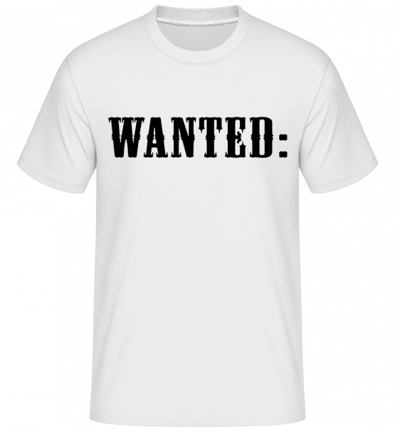 Wanted: -  Shirtinator Men's T-Shirt - White - Vorn