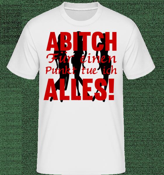ABItch Für Einen Punkt Tue Ich A - Shirtinator Männer T-Shirt - Weiß - Vorn