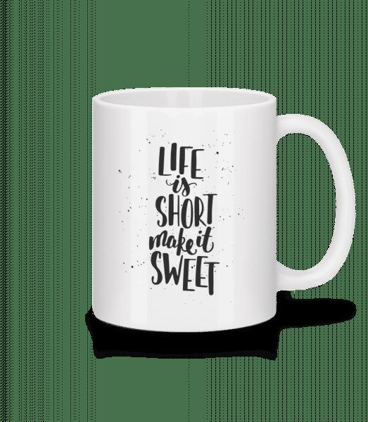 Life Is Short Make It Sweet - Tasse - Weiß - Vorn