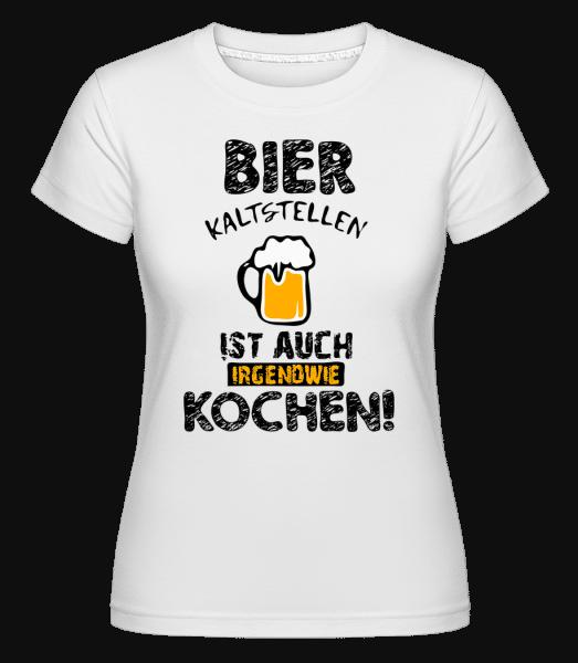 Bier Kaltstellen Ist Wie Kochen - Shirtinator Frauen T-Shirt - Weiß - Vorn