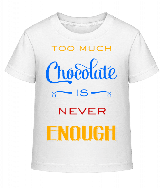 Too Much Chocolate Is Never Enough - Kinder Shirtinator T-Shirt - Weiß - Vorn
