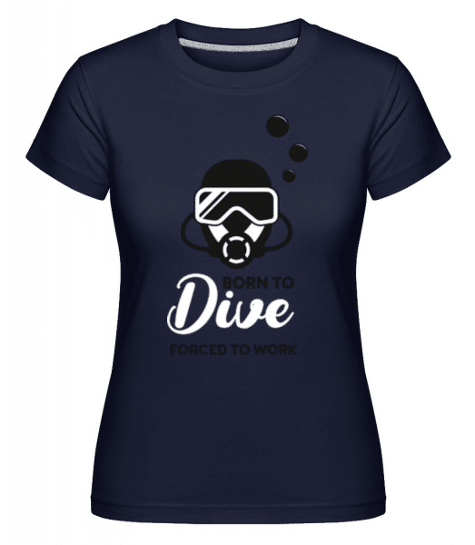 Born To Dive Forced To Work -  Shirtinator Women's T-Shirt - Navy - Front