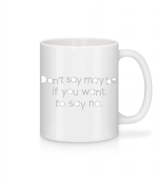 Don't Say Maybe - Mug - White - Vorn