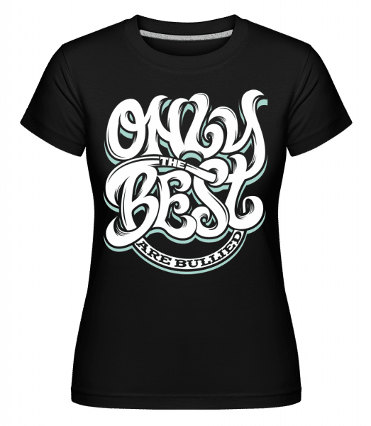Only The Best Are Bullied -  Shirtinator Women's T-Shirt - Black - Vorn