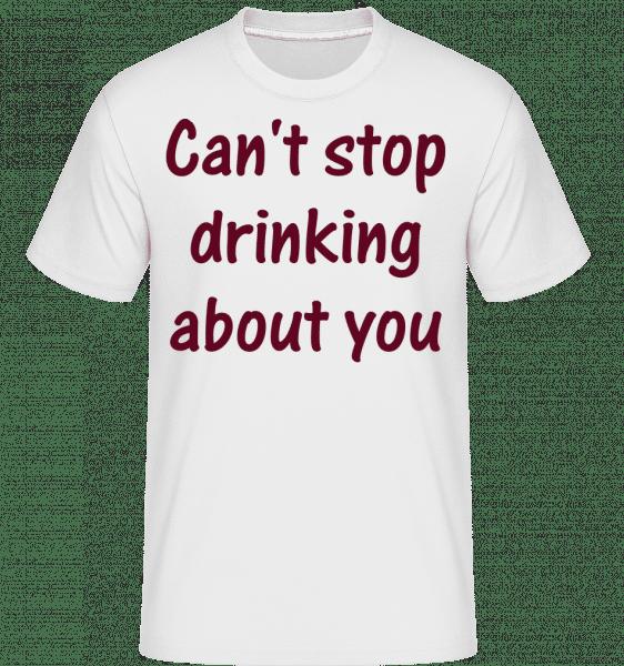 Nemůže přestat pít About You -  Shirtinator tričko pro pány - Bílá - Napřed