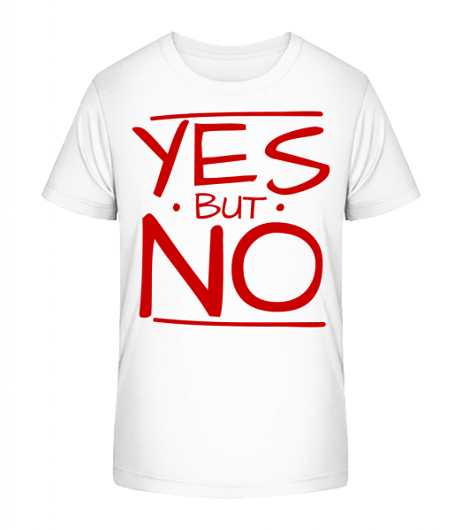 Yes But No - Kid's Premium Bio T-Shirt - White - Front