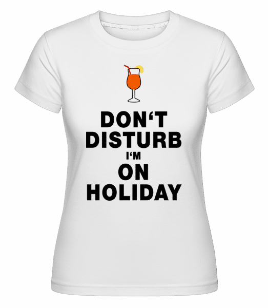 Don't Disturb I'm On Holiday - Cocktail -  Shirtinator Women's T-Shirt - White - Vorn