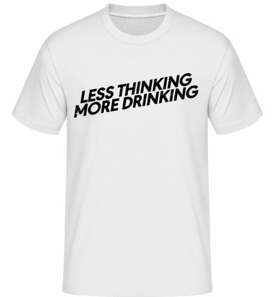 Less Thinking More Drinking -  Shirtinator Men's T-Shirt - White - Vorn