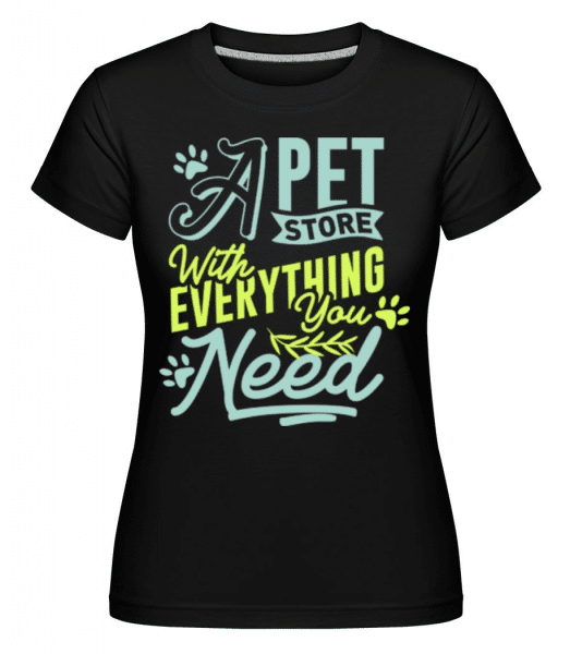 A Pet Store With Everything You Need -  Shirtinator Women's T-Shirt - Black - Front