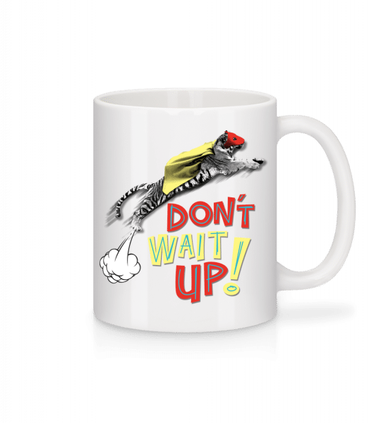Dont Wait Up - Tasse - Weiß - Vorn