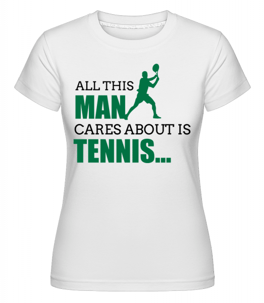 He Only Cares About Tennis -  Shirtinator Women's T-Shirt - White - Vorn