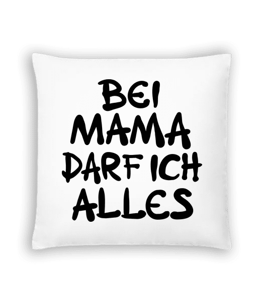 Bei Mama Darf Ich Alles - Kissen - Weiß - Vorn