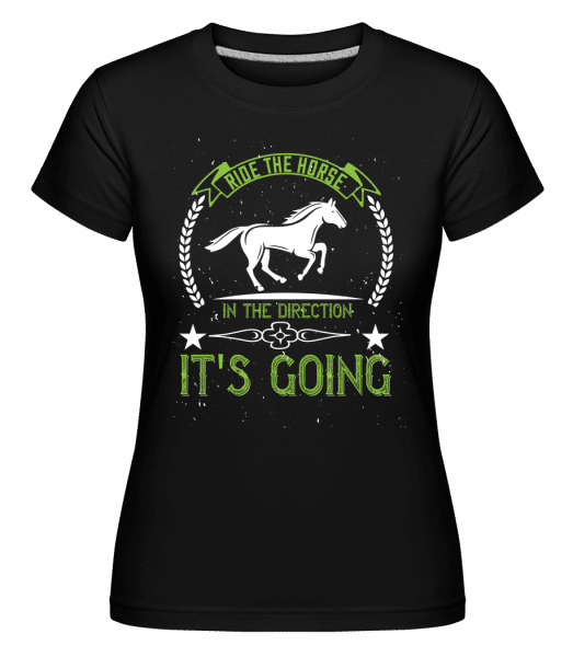 Ride The Horse In The Direction  -  Shirtinator Women's T-Shirt - Black - Vorn
