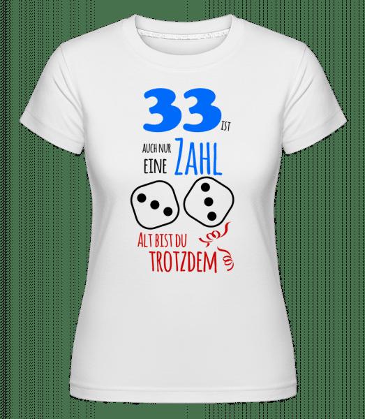 33 Alt Bist Du Trotzdem - Shirtinator Frauen T-Shirt - Weiß - Vorn