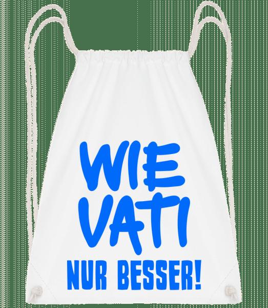 Wie Vati, Nur Besser! - Turnbeutel - Weiß - Vorn