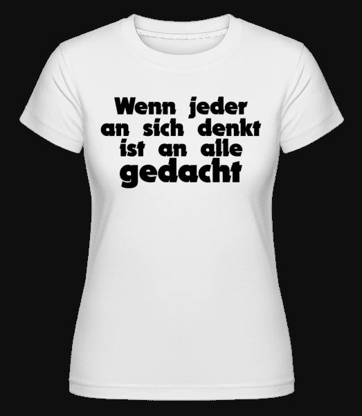 Wenn Jeder An Sich Denkt Ist An Alle Gedacht - Shirtinator Frauen T-Shirt - Weiß - Vorn