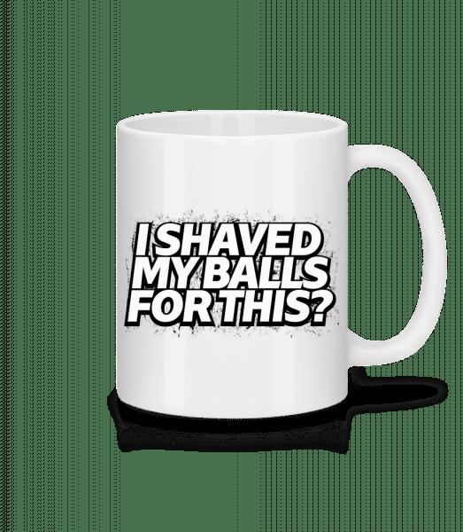 I Shaved My Balls For This - Tasse - Weiß - Vorn