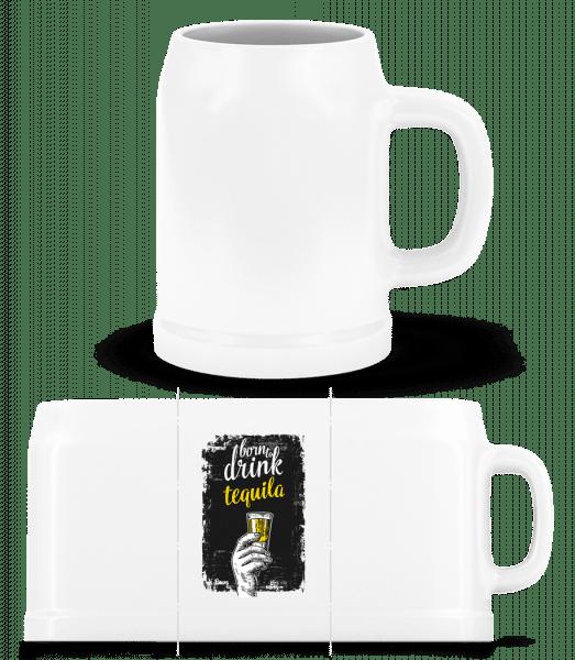 Born To Drink Tequila - Beer Mug - White - Vorn