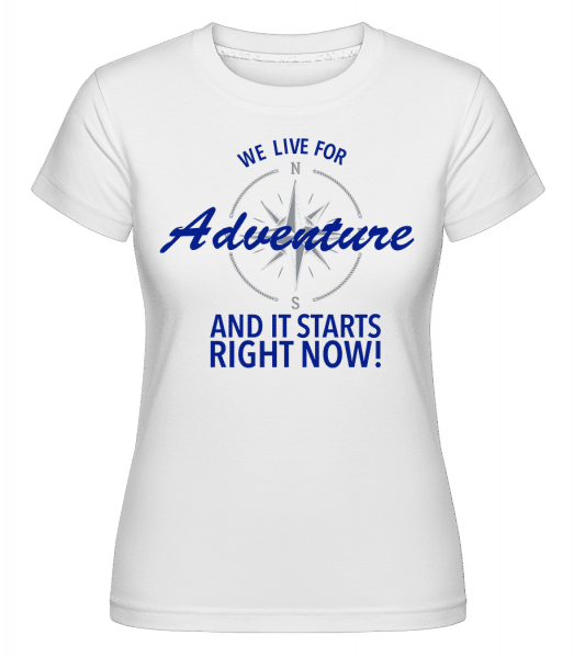 We Live For Adventure -  Shirtinator Women's T-Shirt - White - Vorn