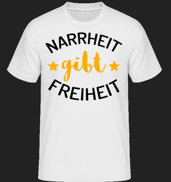 Narrheit Gibt Freiheit - Shirtinator Männer T-Shirt - Weiß - Vorn