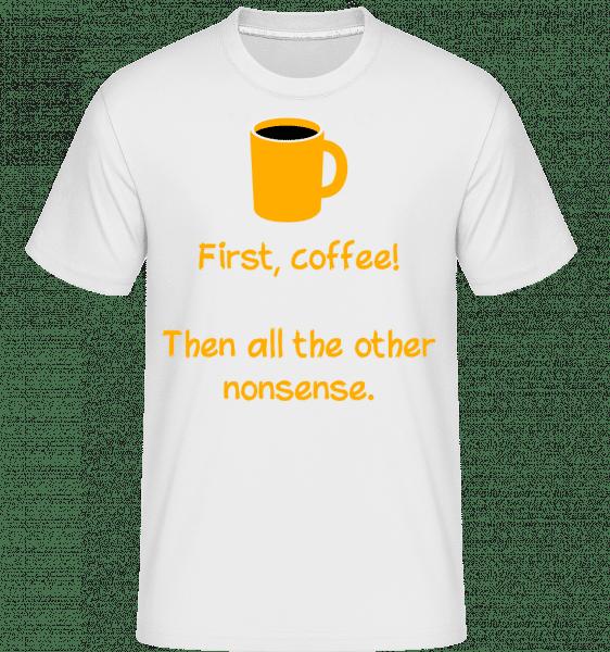 First, Coffee! -  Shirtinator Men's T-Shirt - White - Vorn