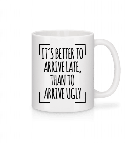 Better Arrive Late Than Ugly - Mug - White - Vorn
