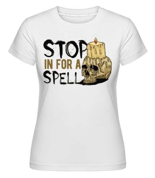 Stop In For A Spell -  Shirtinator Women's T-Shirt - White - Front