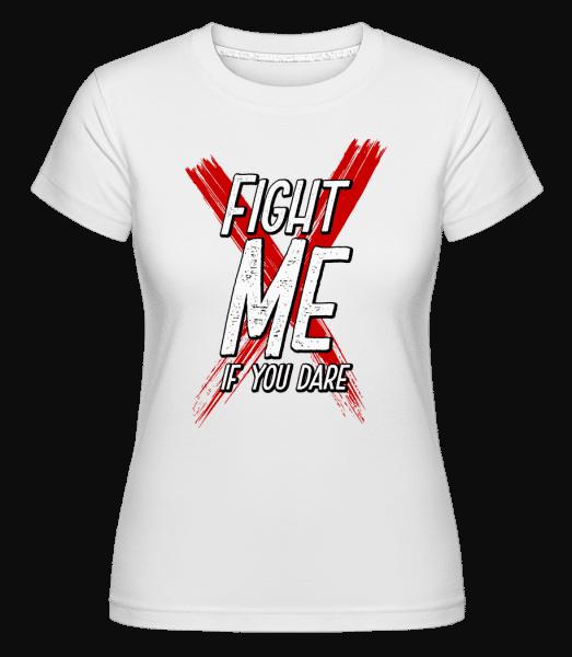 Fight Me If You Dare -  Shirtinator Women's T-Shirt - White - Vorn