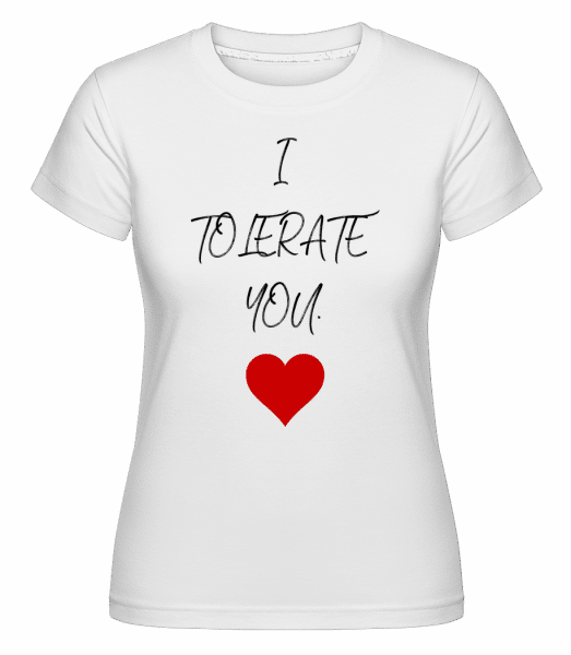 I Tolerate You -  Shirtinator Women's T-Shirt - White - Vorn