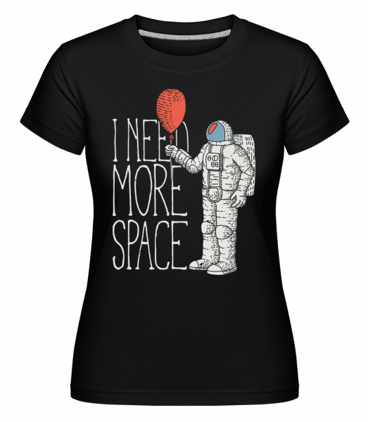 I Need More Space -  Shirtinator Women's T-Shirt - Black - Vorn
