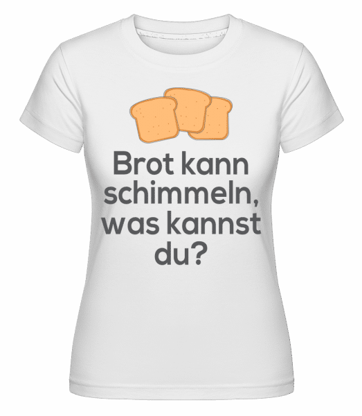 Brot Kann Schimmeln - Shirtinator Frauen T-Shirt - Weiß - Vorn