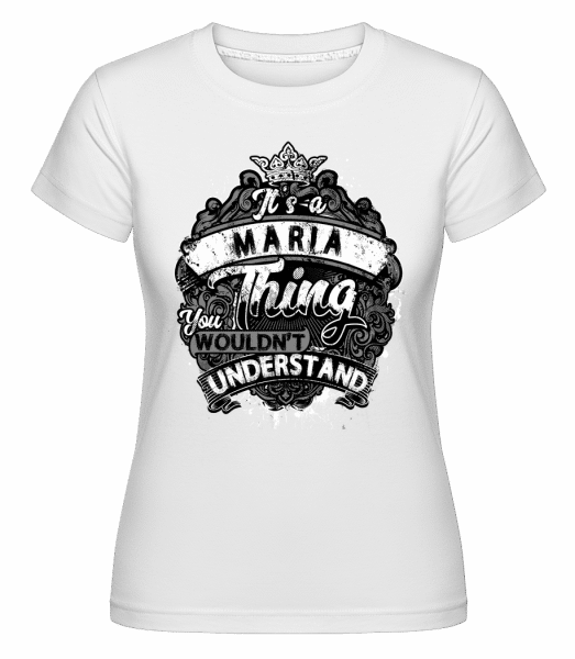 It's A Maria Thing -  Shirtinator Women's T-Shirt - White - Vorn