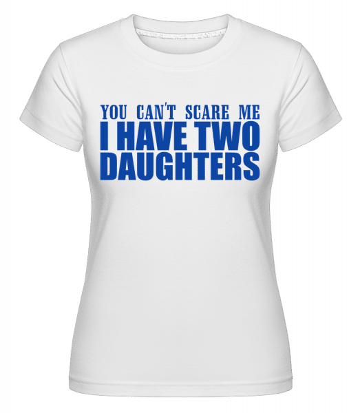 I Have Two Daughters -  Shirtinator Women's T-Shirt - White - Vorn