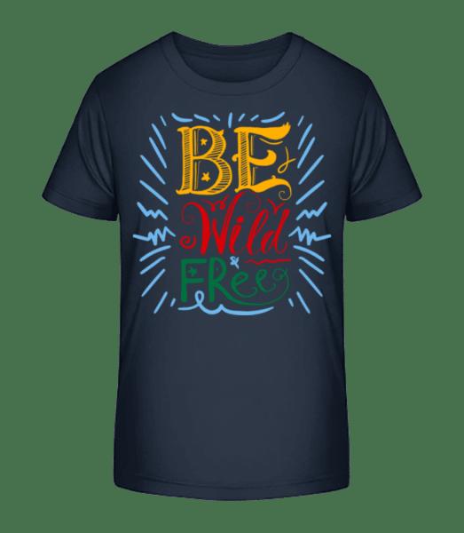 Be Wild & Free - Kid's Premium Bio T-Shirt - Navy - Vorn