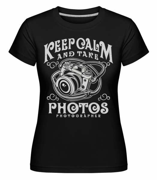 Keep Calm And Take Photos -  Shirtinator Women's T-Shirt - Black - Front