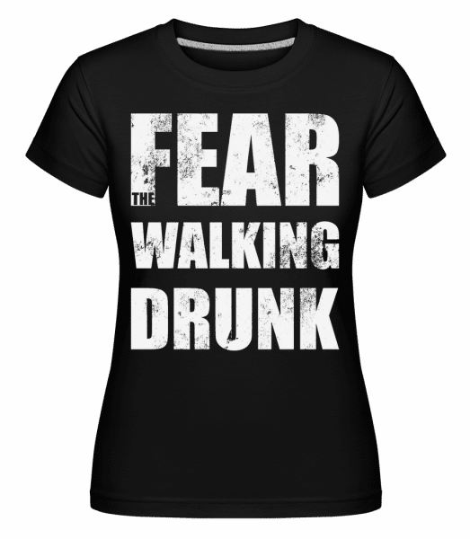 Fear Walking Drunk -  Shirtinator Women's T-Shirt - Black - Vorn