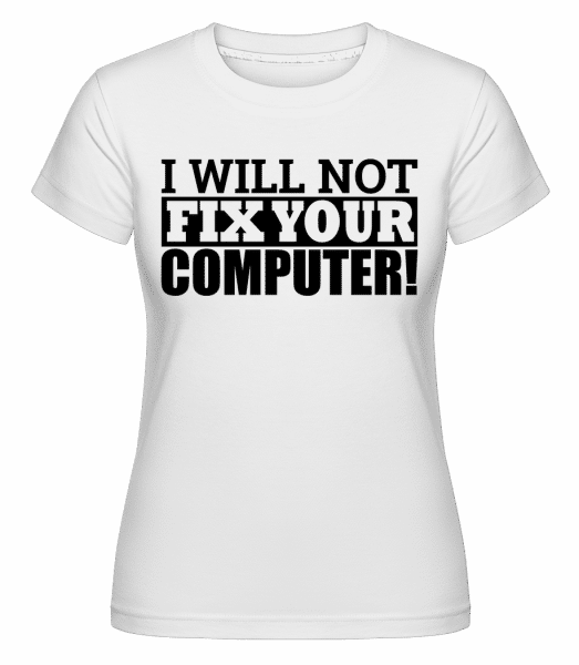 I Will Not Fix Your Computer - Shirtinator Frauen T-Shirt - Weiß - Vorn