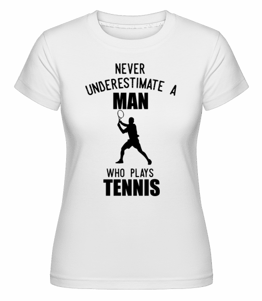 Never Underestimate A Man -  Shirtinator Women's T-Shirt - White - Vorn