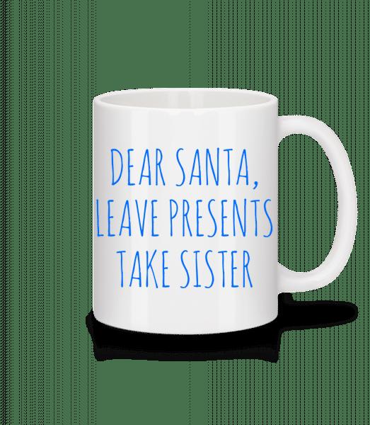Leave Presents Take Sister - Tasse - Weiß - Vorn