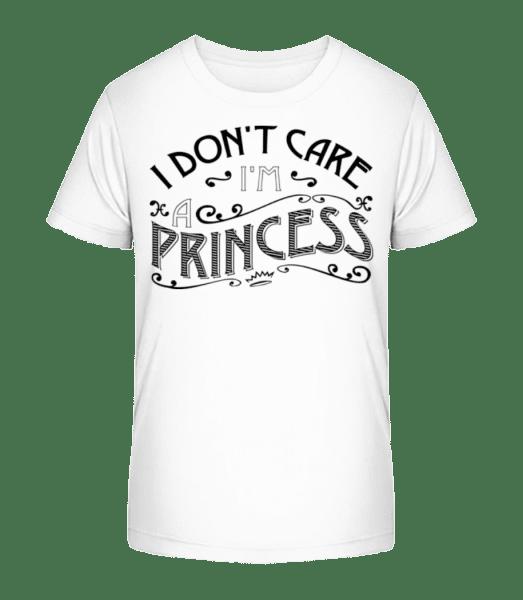 I Don't Care I'm A Princess - Kid's Premium Bio T-Shirt - White - Front