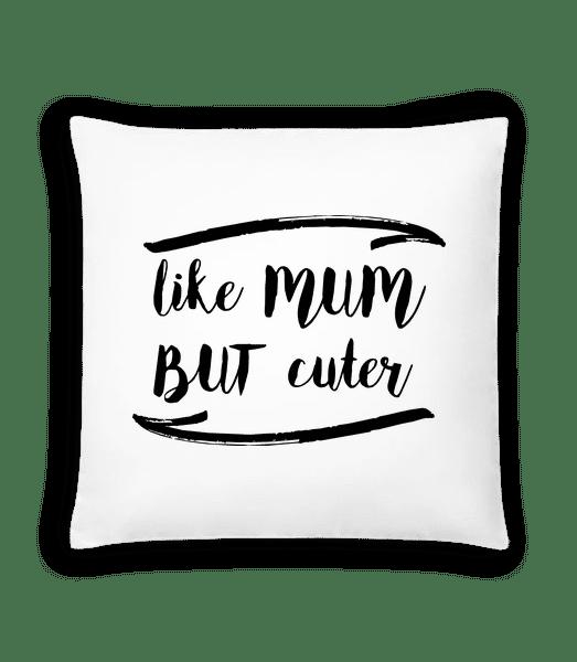 Like Mum But Cuter - Kissen - Weiß - Vorn