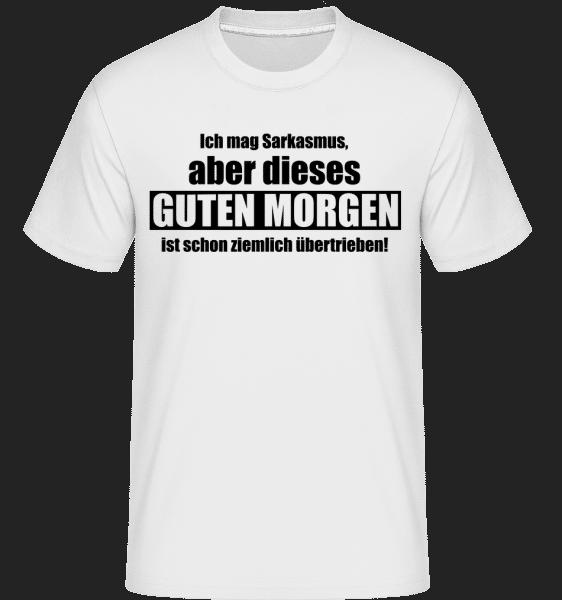 Sarkastisches Guten Morgen - Shirtinator Männer T-Shirt - Weiß - Vorn