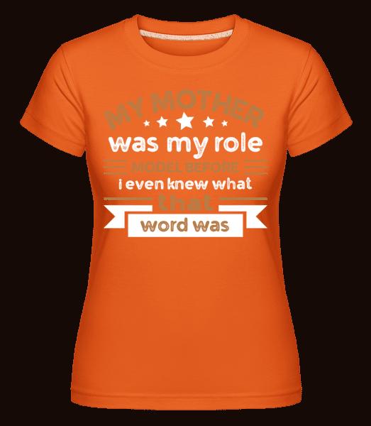 My Mother Role Model -  Shirtinator Women's T-Shirt - Orange - Vorn