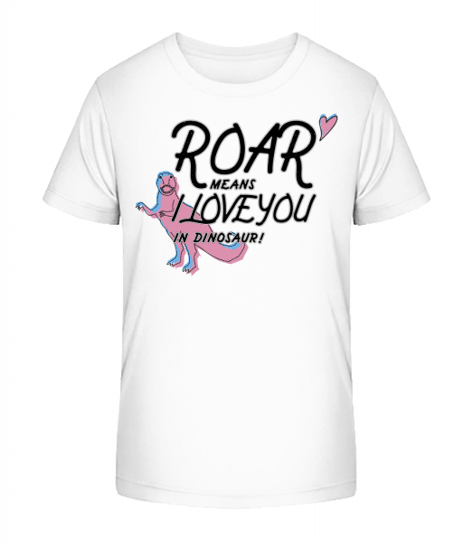 Roar I Love You - Kinder Premium Bio T-Shirt - Weiß - Vorn