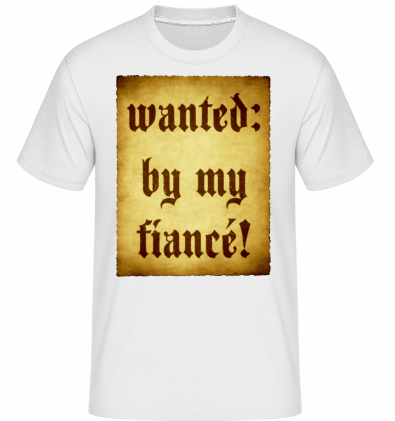 Wanted By My Fiancé -  T-Shirt Shirtinator homme - Blanc - Devant