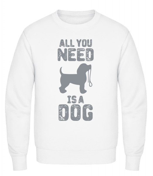 All You Need Is A Dog - Classic Set-In Sweatshirt - White - Vorn