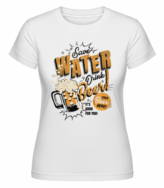 Save Water Drink Beer -  T-shirt Shirtinator femme - Blanc - Devant
