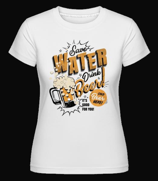 Save Water Drink Beer - Shirtinator Frauen T-Shirt - Weiß - Vorn